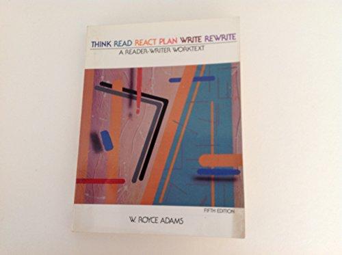 9780030308178: Think, Read, React, Plan, Write, Rewrite: A Reader-Writer Worktext