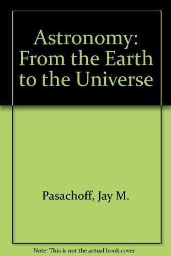 9780030313295: Astronomy: From Earth to the Universe (Saunders golden sunburst series)
