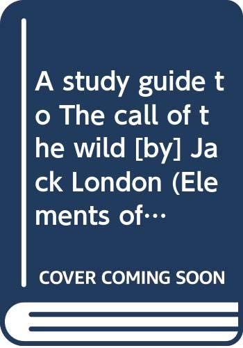 9780030316548: A study guide to The call of the wild [by] Jack London (Elements of the novel study guide)