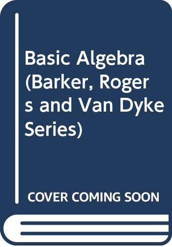 9780030322198: Basic Algebra (Barker, Rogers and Van Dyke Series)