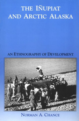 9780030324192: The Inupiat and Arctic Alaska: An Ethnography of Development (Case Studies in Cultural Anthropology)