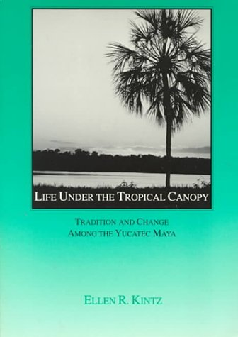 9780030325922: Life Under the Tropical Canopy: Tradition and Change Among the Yucatec Maya (Case Studies in Cultural Anthropology)