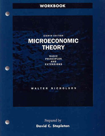 Microeconomic Theory: Basic Principles and Extensions Workbook: Walter Nicholson