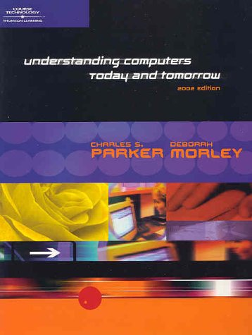 Understanding Computers: Today and Tomorrow 2002 Edition (0030334365) by Deborah Morley; Brett Miketta; Charles Parker