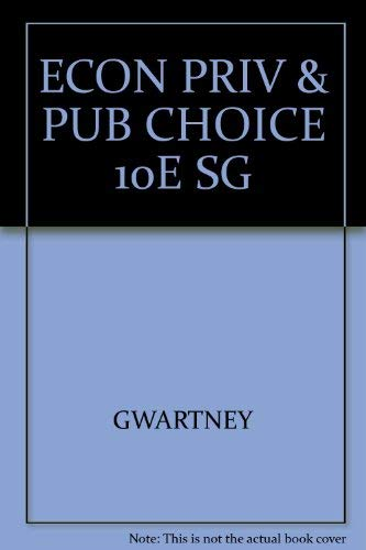 Study Guide to accompany Economics : Private and Public Choice: James D. Gwartney, Richard L. ...