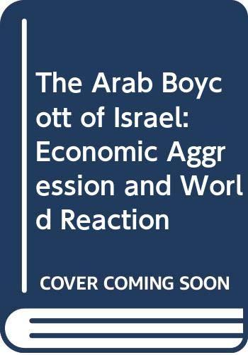 9780030350115: The Arab Boycott of Israel: Economic Aggression and World Reaction