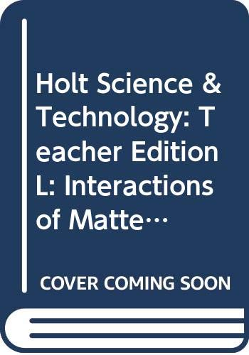 9780030359835: Holt Science & Technology: Teacher Edition L: Interactions of Matter 2007