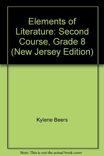 Elements of Literature: Second Course, Grade 8 (New Jersey Edition): Kylene Beers