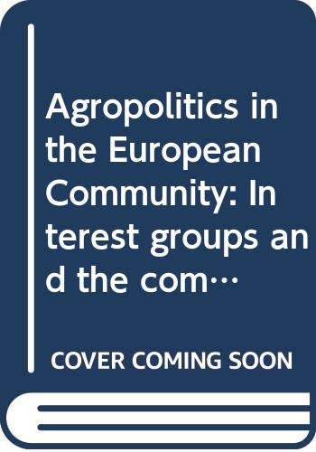 9780030396663: Agropolitics in the European Community: Interest groups and the common agricultural policy (Praeger special studies in international politics and government)
