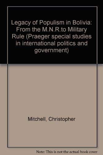 9780030396717: Legacy of Populism in Bolivia: From the M.N.R.to Military Rule (Praeger special studies in international politics and government)