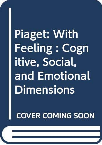 9780030398568: Piaget: With Feeling : Cognitive, Social, and Emotional Dimensions