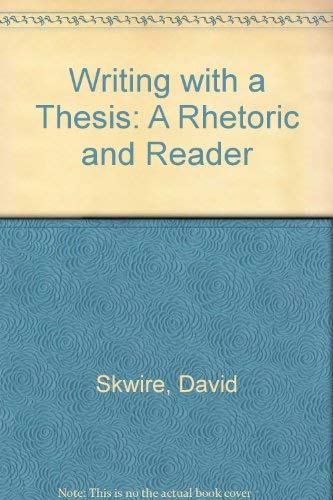 9780030402760: Writing with a Thesis: A Rhetoric and Reader