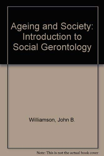Aging and Society: An Introduction to Social Gerontology: Williamson, John B., Linda Evans, and ...