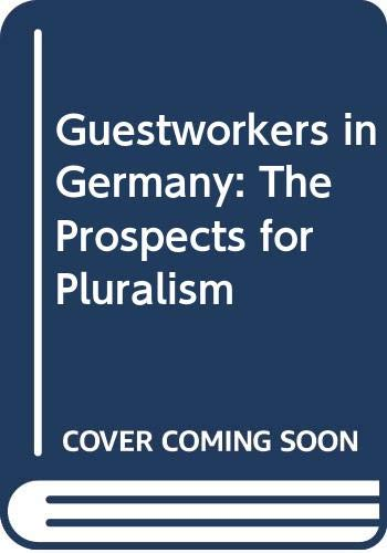 9780030407666: Guestworkers in Germany: The Prospects for Pluralism