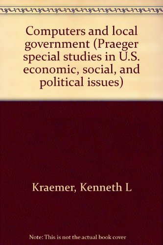 9780030408465: Computers and local government (Praeger special studies in U.S. economic, social, and political issues)