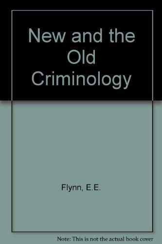 New and the Old Criminology: Flynn, E.E., Conrad,
