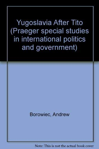 9780030409165: Yugoslavia After Tito (Praeger special studies in international politics and government)