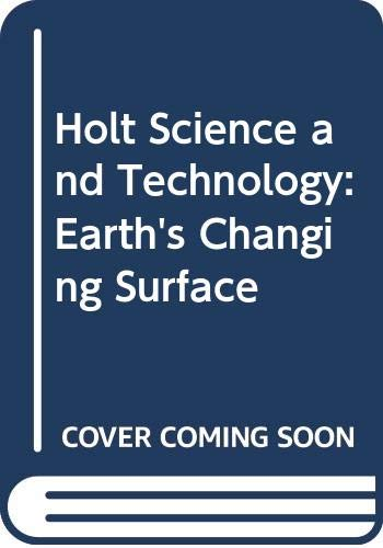 9780030411045: Holt Science and Technology: Earth's Changing Surface