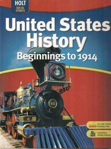 United States History: Student Edition Beginnings to 1914 2007: HOLT, RINEHART AND WINSTON