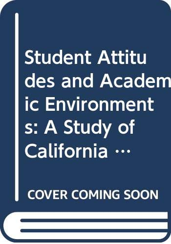 9780030414312: Student Attitudes and Academic Environments: A Study of California Higher Education