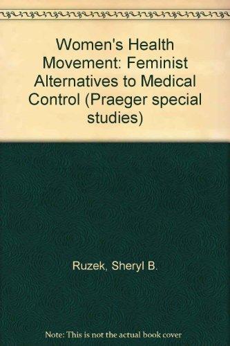 THE WOMEN'S HEALTH MOVEMENT: Feminist Alternatives to Medical Control: Ruzek, Sheryl Burt