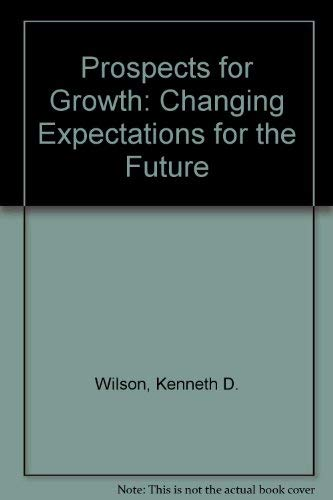 9780030414466: Prospects for Growth: Changing Expectations for the Future (Praeger special studies in U.S. economic, social, and political issues)