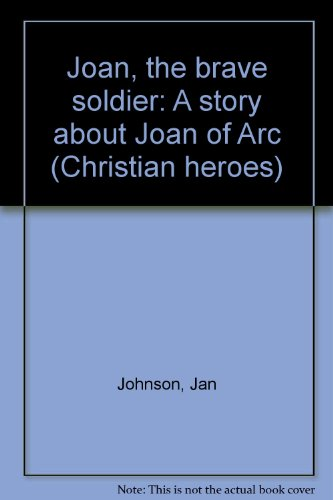 9780030416668: Joan, the brave soldier: A story about Joan of Arc (Christian heroes)