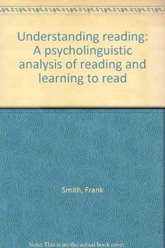 Understanding reading: A psycholinguistic analysis of reading and learning to read: Smith, Frank