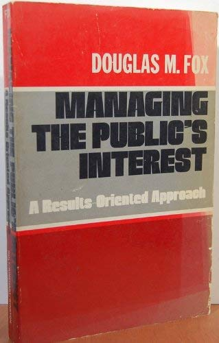 9780030419119: Managing the Public's Interest: A Results-Oriented Approach