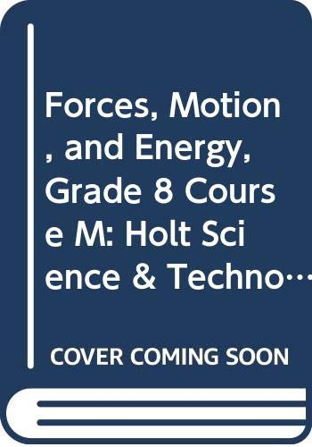 9780030420580: Forces, Motion, and Energy, Grade 8 Course M: Holt Science & Technology Short Course (Hs&T Modules 2005)