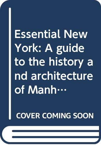 9780030426216: Essential New York: A guide to the history and architecture of Manhattan's important buildings, parks, and bridges