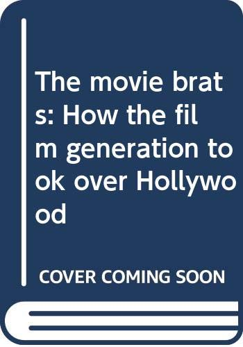 9780030426711: The movie brats: How the film generation took over Hollywood