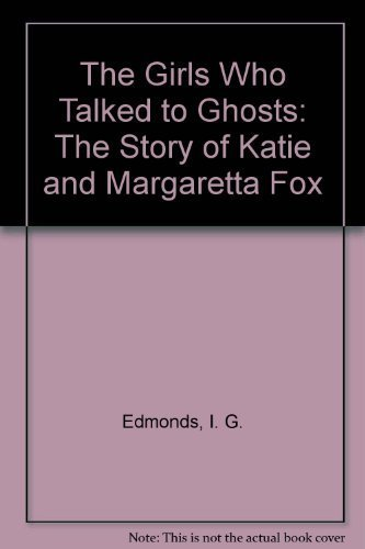 9780030426919: The Girls Who Talked to Ghosts: The Story of Katie and Margaretta Fox
