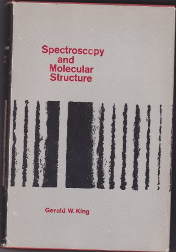 Spectroscopy and Molecular Structure: Gerald W King