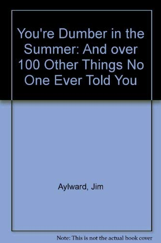 You're Dumber in the Summer: And over 100 Other Things No One Ever Told You (003043551X) by Aylward, Jim; Wright, Jane Chambless