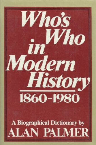 Who's Who in Modern History. A Biographical Dictionary 1860-1980