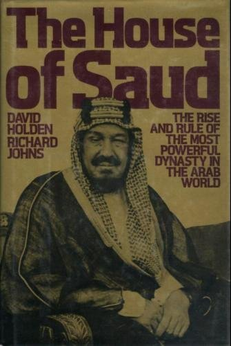 9780030437311: The House of Saud: The Rise and Rule of the Most Powerful Dynasty in the Arab World