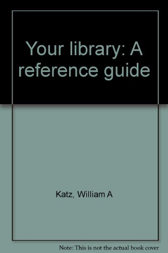 Your library: A reference guide (0030438012) by William A Katz
