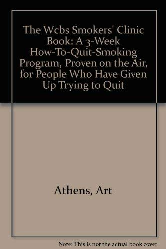 9780030441110: The Wcbs Smokers' Clinic Book: A 3-Week How-To-Quit-Smoking Program, Proven on the Air, for People Who Have Given Up Trying to Quit