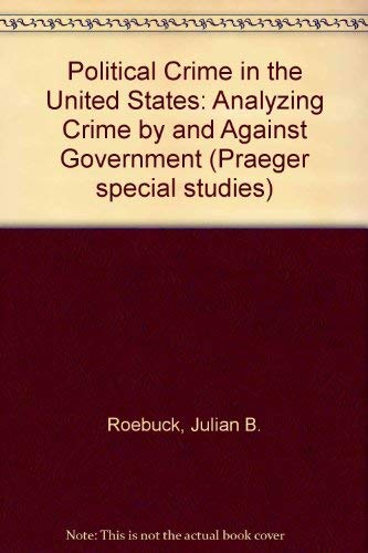 9780030442414: Political Crime in the United States: Analyzing Crime by and Against Government
