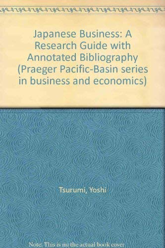 9780030442513: Japanese Business: A Research Guide with Annotated Bibliography (Praeger Pacific-Basin series in business and economics)