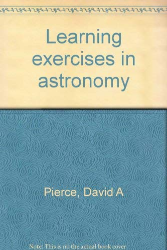 Learning exercises in astronomy: Pierce, David A