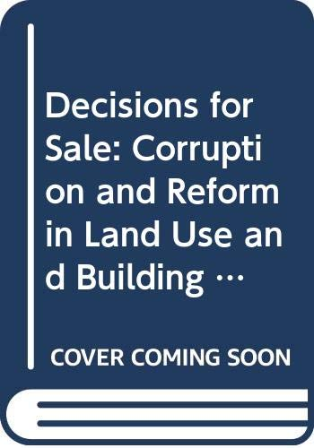 9780030446917: Decisions for Sale: Corruption and Reform in Land Use and Building Requirements