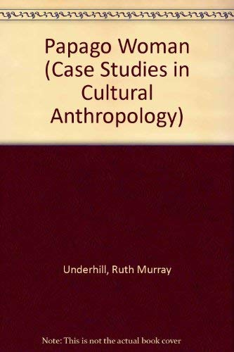 Papago Woman (Case Studies in Cultural Anthropology): Underhill, Ruth Murray