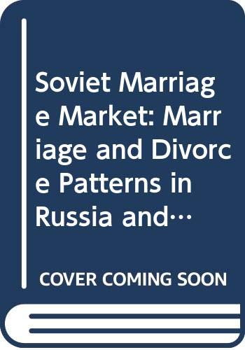 9780030453465: Soviet Marriage Market: Marriage and Divorce Patterns in Russia and the U.S.S.R. (Studies of the Russian Institute Columbia University)