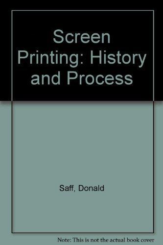 Screenprinting: History and Process: Saff, Donald