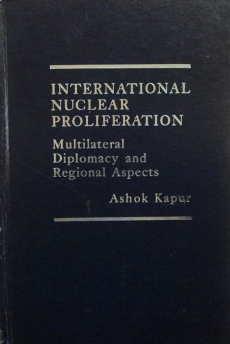 9780030463167: International Nuclear Proliferation: Global Diplomacy and National Perceptions