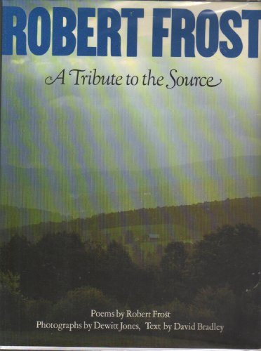 ROBERT FROST a Tribute to the Source: Frost, Robert; Bradley, David