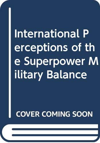 9780030464713: International Perceptions of the Superpower Military Balance