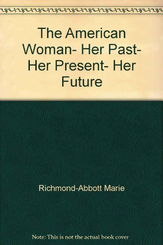 9780030465369: The American woman, her past, her present, her future